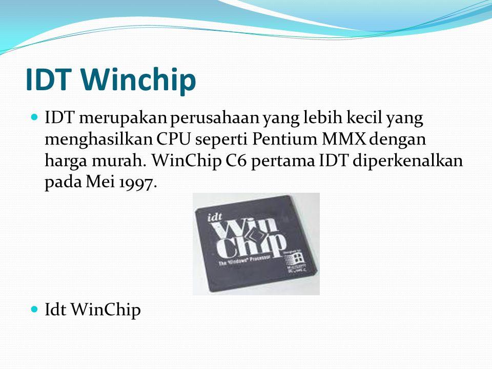 IDT Winchip IDT merupakan perusahaan yang lebih kecil yang menghasilkan CPU seperti Pentium MMX dengan harga murah. WinChip C6 pertama IDT diperkenalk