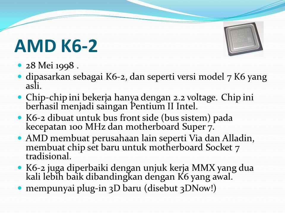 AMD K6-2 28 Mei 1998. dipasarkan sebagai K6-2, dan seperti versi model 7 K6 yang asli. Chip-chip ini bekerja hanya dengan 2.2 voltage. Chip ini berhas