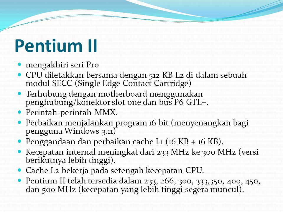 Pentium II mengakhiri seri Pro CPU diletakkan bersama dengan 512 KB L2 di dalam sebuah modul SECC (Single Edge Contact Cartridge) Terhubung dengan mot