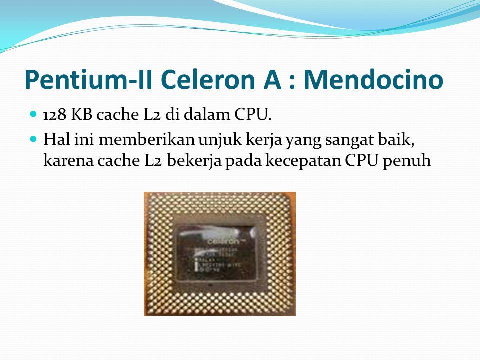 Pentium-II Celeron A : Mendocino 128 KB cache L2 di dalam CPU. Hal ini memberikan unjuk kerja yang sangat baik, karena cache L2 bekerja pada kecepatan