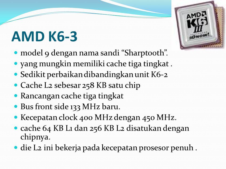 """AMD K6-3 model 9 dengan nama sandi """"Sharptooth"""". yang mungkin memiliki cache tiga tingkat. Sedikit perbaikan dibandingkan unit K6-2 Cache L2 sebesar 2"""