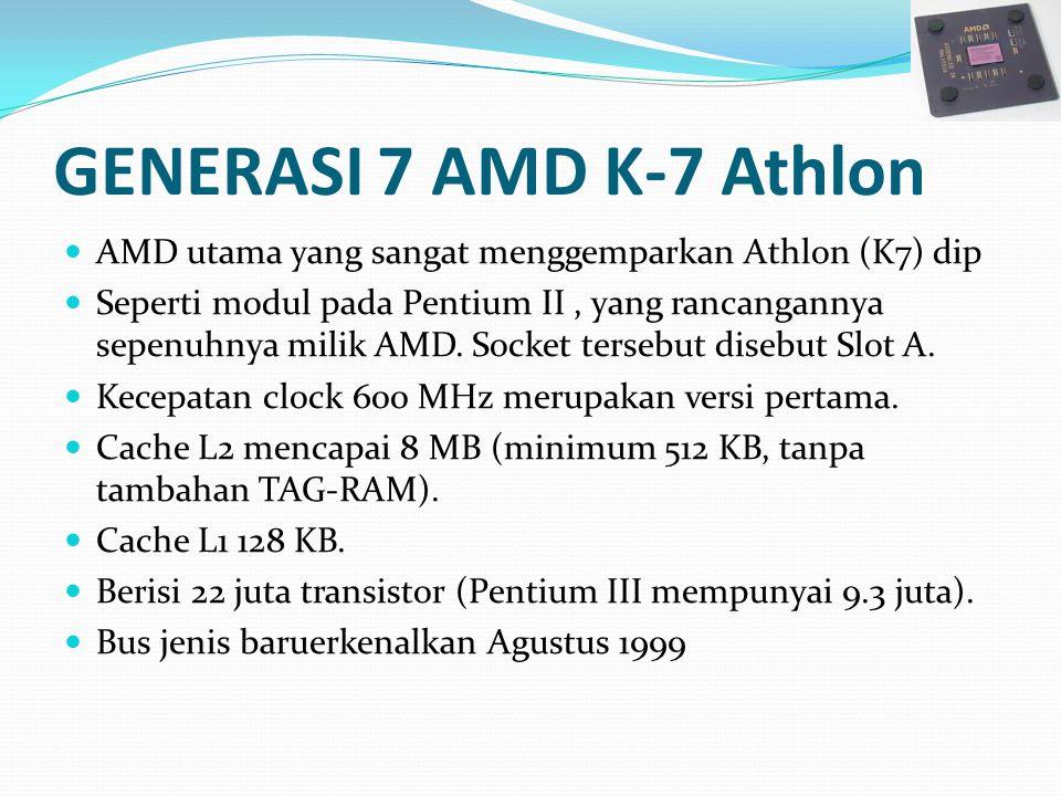 GENERASI 7 AMD K-7 Athlon AMD utama yang sangat menggemparkan Athlon (K7) dip Seperti modul pada Pentium II, yang rancangannya sepenuhnya milik AMD. S