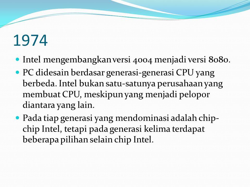 1974 Intel mengembangkan versi 4004 menjadi versi 8080. PC didesain berdasar generasi-generasi CPU yang berbeda. Intel bukan satu-satunya perusahaan y
