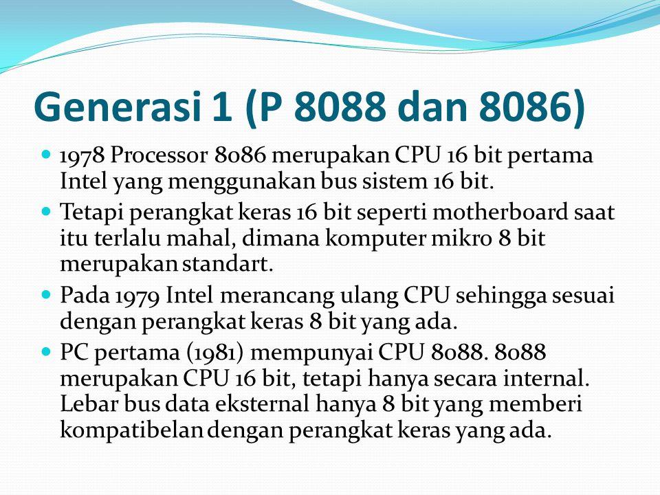 Generasi 1 (P 8088 dan 8086) 1978 Processor 8086 merupakan CPU 16 bit pertama Intel yang menggunakan bus sistem 16 bit. Tetapi perangkat keras 16 bit