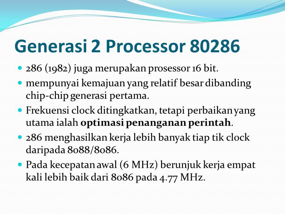 Generasi 2 Processor 80286 286 (1982) juga merupakan prosessor 16 bit. mempunyai kemajuan yang relatif besar dibanding chip-chip generasi pertama. Fre