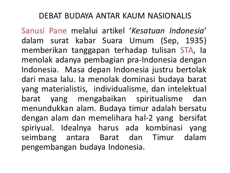 DEBAT BUDAYA ANTAR KAUM NASIONALIS Sanusi Pane melalui artikel 'Kesatuan Indonesia' dalam surat kabar Suara Umum (Sep, 1935) memberikan tanggapan terh