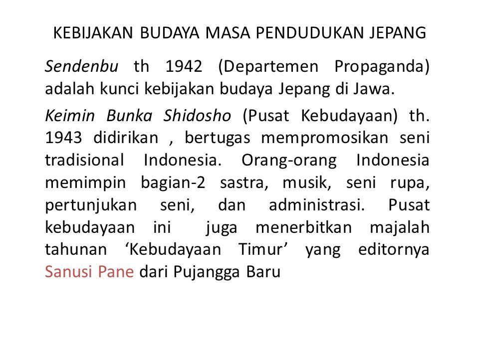 KEBIJAKAN BUDAYA MASA PENDUDUKAN JEPANG Sendenbu th 1942 (Departemen Propaganda) adalah kunci kebijakan budaya Jepang di Jawa. Keimin Bunka Shidosho (