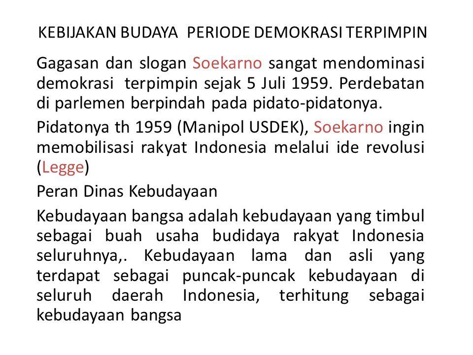 KEBIJAKAN BUDAYA PERIODE DEMOKRASI TERPIMPIN Gagasan dan slogan Soekarno sangat mendominasi demokrasi terpimpin sejak 5 Juli 1959. Perdebatan di parle