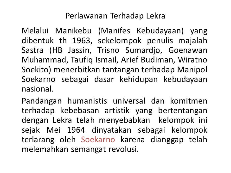Perlawanan Terhadap Lekra Melalui Manikebu (Manifes Kebudayaan) yang dibentuk th 1963, sekelompok penulis majalah Sastra (HB Jassin, Trisno Sumardjo,