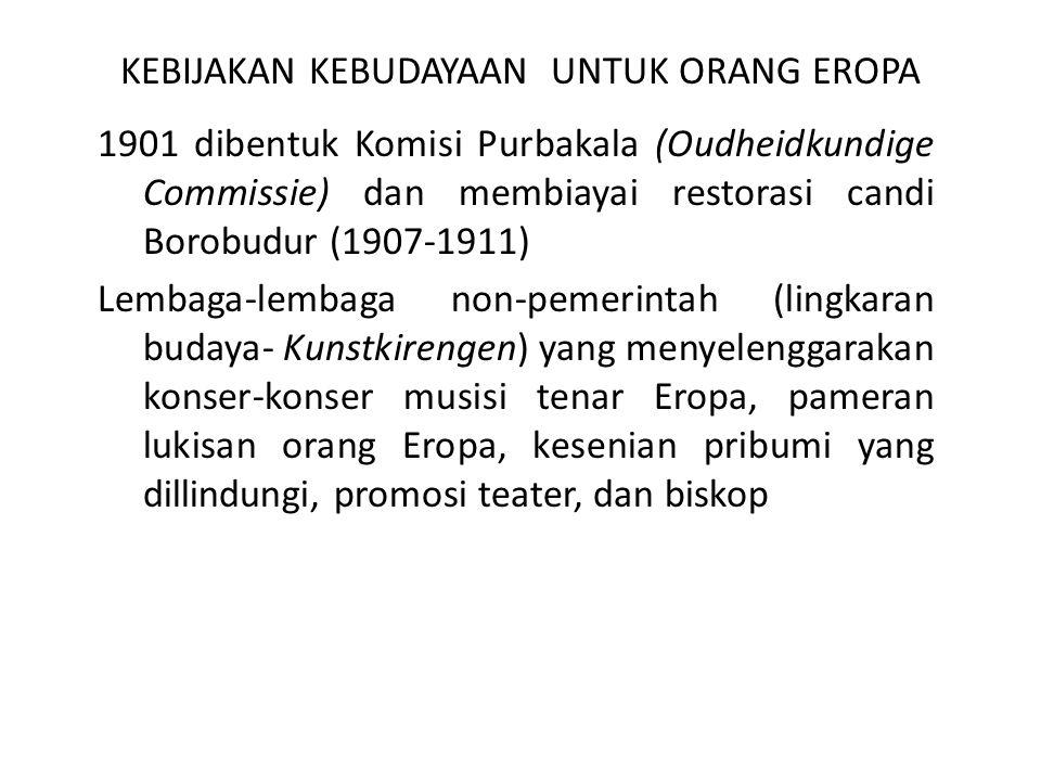 KEBIJAKAN KEBUDAYAAN UNTUK ORANG EROPA 1901 dibentuk Komisi Purbakala (Oudheidkundige Commissie) dan membiayai restorasi candi Borobudur (1907-1911) L