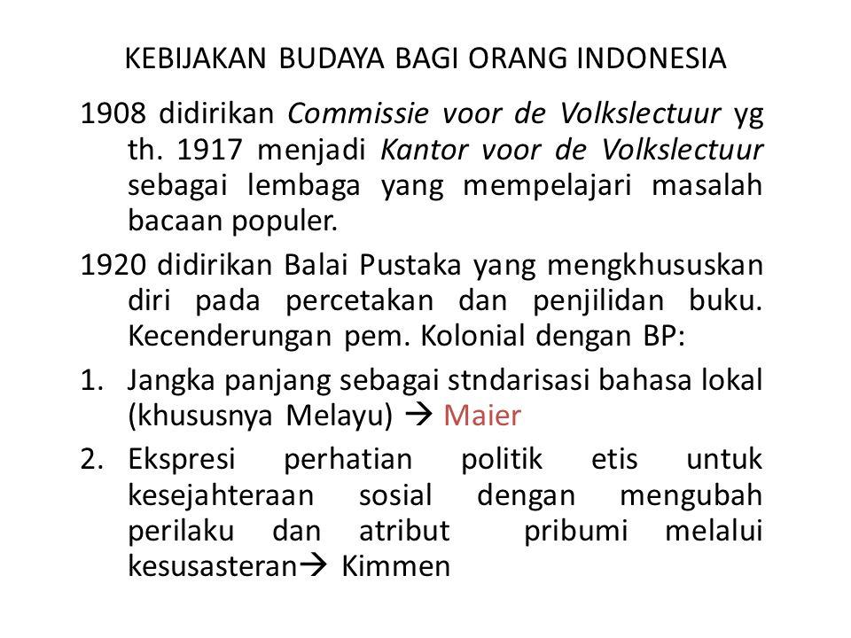 KEBIJAKAN BUDAYA BAGI ORANG INDONESIA 1908 didirikan Commissie voor de Volkslectuur yg th. 1917 menjadi Kantor voor de Volkslectuur sebagai lembaga ya