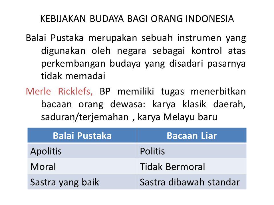 KEBIJAKAN BUDAYA BAGI ORANG INDONESIA Balai Pustaka merupakan sebuah instrumen yang digunakan oleh negara sebagai kontrol atas perkembangan budaya yan