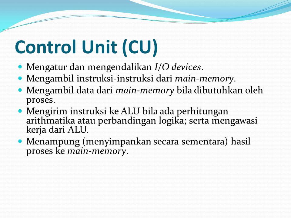 Control Unit (CU) Mengatur dan mengendalikan I/O devices. Mengambil instruksi-instruksi dari main-memory. Mengambil data dari main-memory bila dibutuh