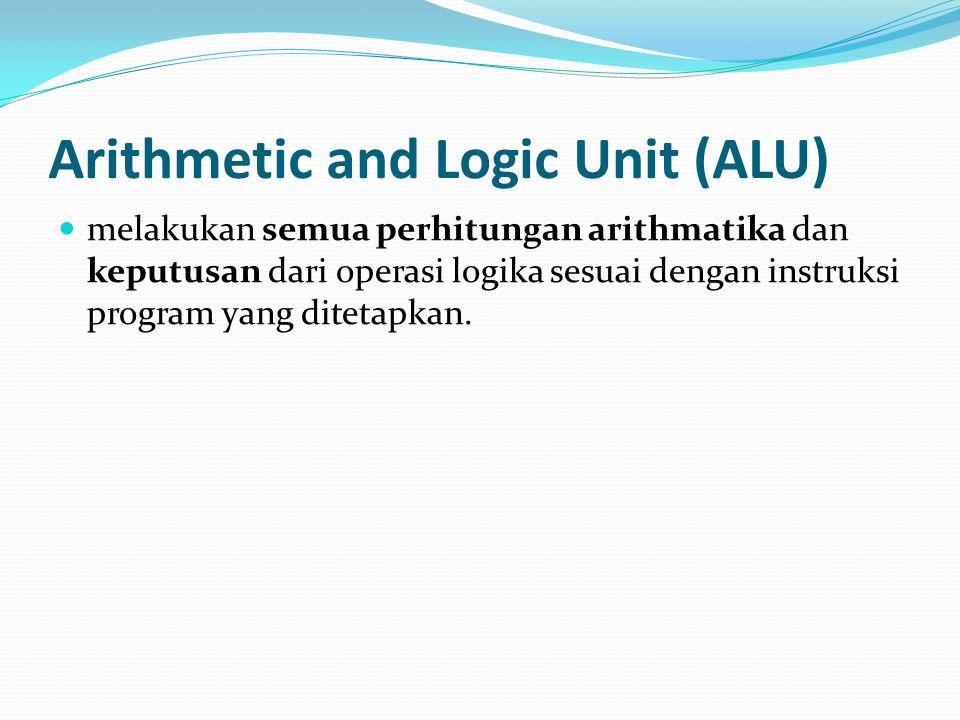 Arithmetic and Logic Unit (ALU) melakukan semua perhitungan arithmatika dan keputusan dari operasi logika sesuai dengan instruksi program yang ditetap