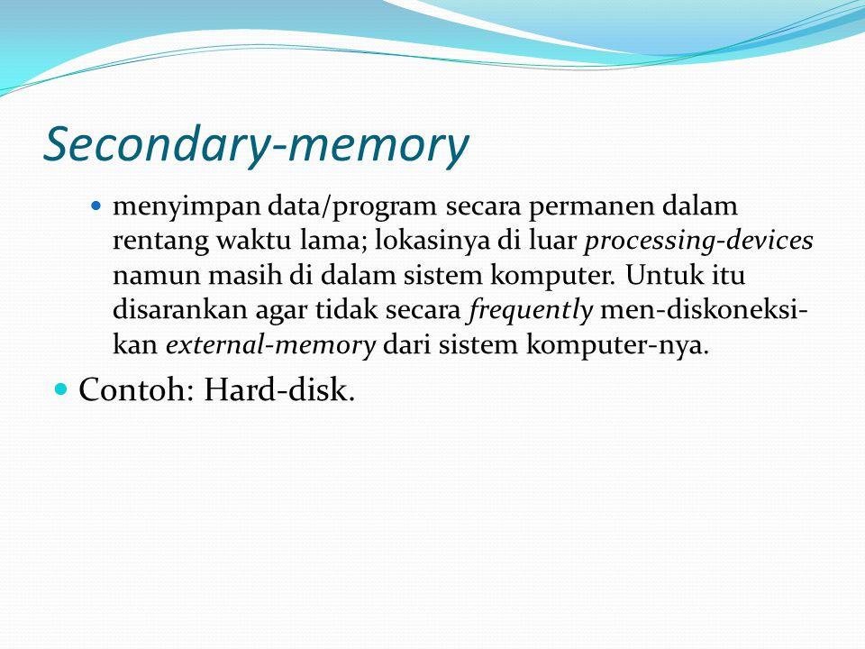 Secondary-memory menyimpan data/program secara permanen dalam rentang waktu lama; lokasinya di luar processing-devices namun masih di dalam sistem kom