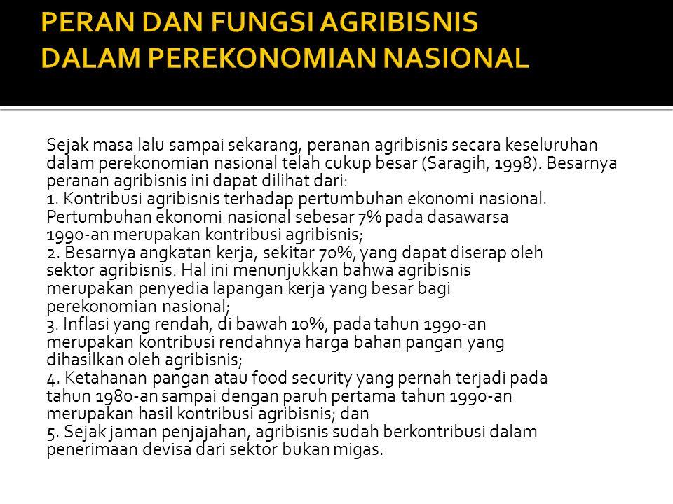 Sejak masa lalu sampai sekarang, peranan agribisnis secara keseluruhan dalam perekonomian nasional telah cukup besar (Saragih, 1998).