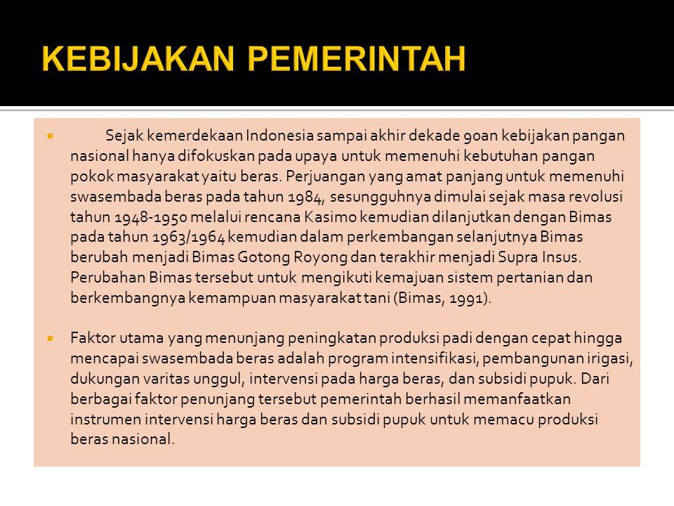 Sejak kemerdekaan Indonesia sampai akhir dekade 90an kebijakan pangan nasional hanya difokuskan pada upaya untuk memenuhi kebutuhan pangan pokok masyarakat yaitu beras.