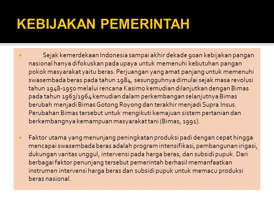 Sejak kemerdekaan Indonesia sampai akhir dekade 90an kebijakan pangan nasional hanya difokuskan pada upaya untuk memenuhi kebutuhan pangan pokok mas