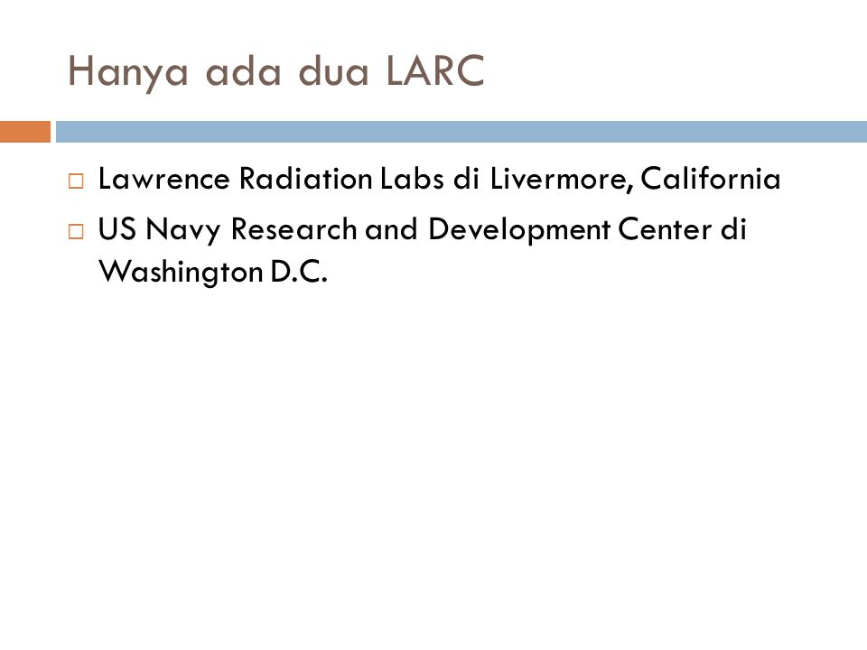 Hanya ada dua LARC  Lawrence Radiation Labs di Livermore, California  US Navy Research and Development Center di Washington D.C.