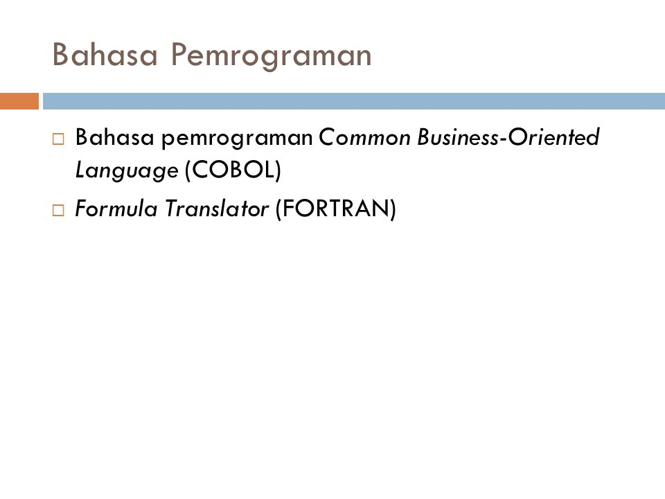 Bahasa Pemrograman  Bahasa pemrograman Common Business-Oriented Language (COBOL)  Formula Translator (FORTRAN)
