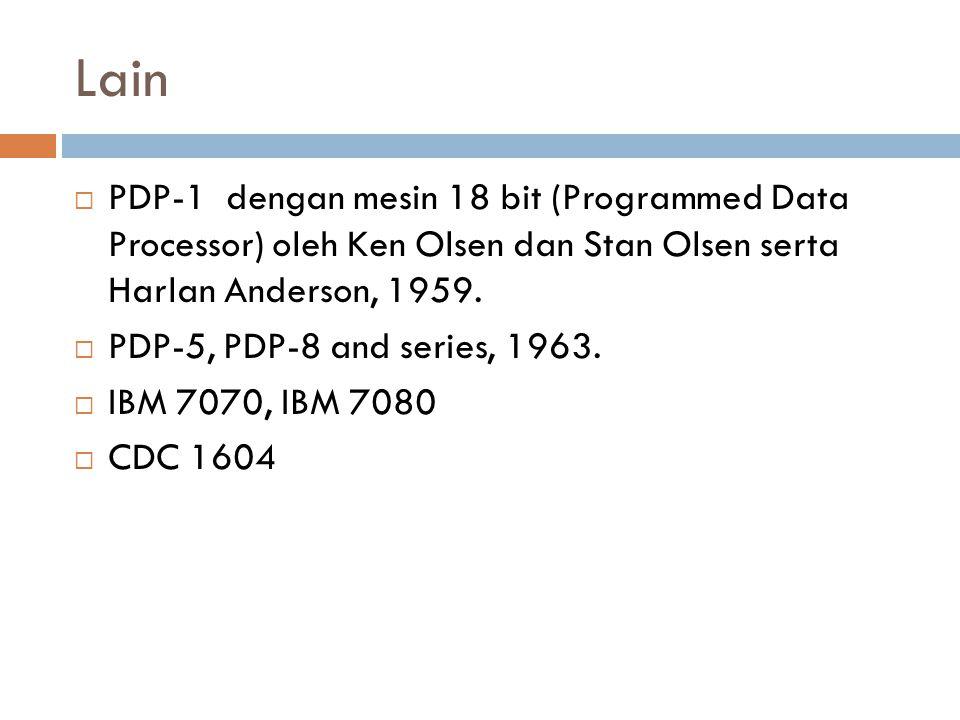 Lain  PDP-1 dengan mesin 18 bit (Programmed Data Processor) oleh Ken Olsen dan Stan Olsen serta Harlan Anderson, 1959.  PDP-5, PDP-8 and series, 196
