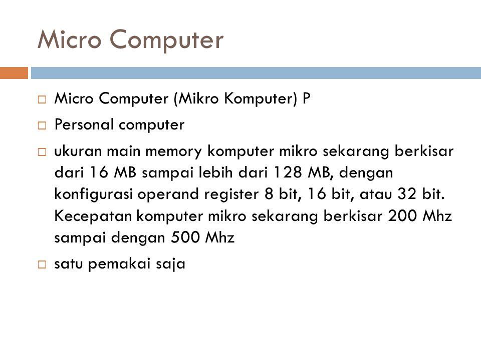 Micro Computer  Micro Computer (Mikro Komputer) P  Personal computer  ukuran main memory komputer mikro sekarang berkisar dari 16 MB sampai lebih d