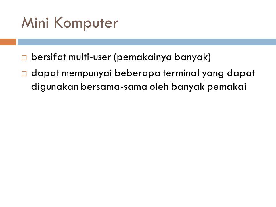 Mini Komputer  bersifat multi-user (pemakainya banyak)  dapat mempunyai beberapa terminal yang dapat digunakan bersama-sama oleh banyak pemakai