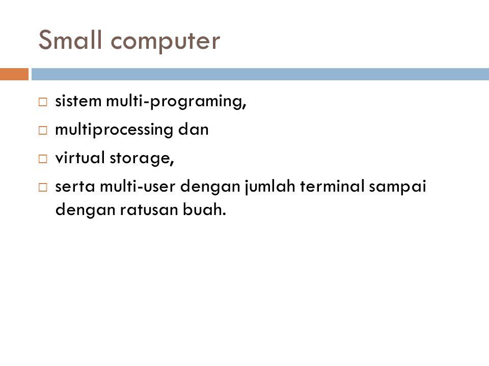 Small computer  sistem multi-programing,  multiprocessing dan  virtual storage,  serta multi-user dengan jumlah terminal sampai dengan ratusan bua