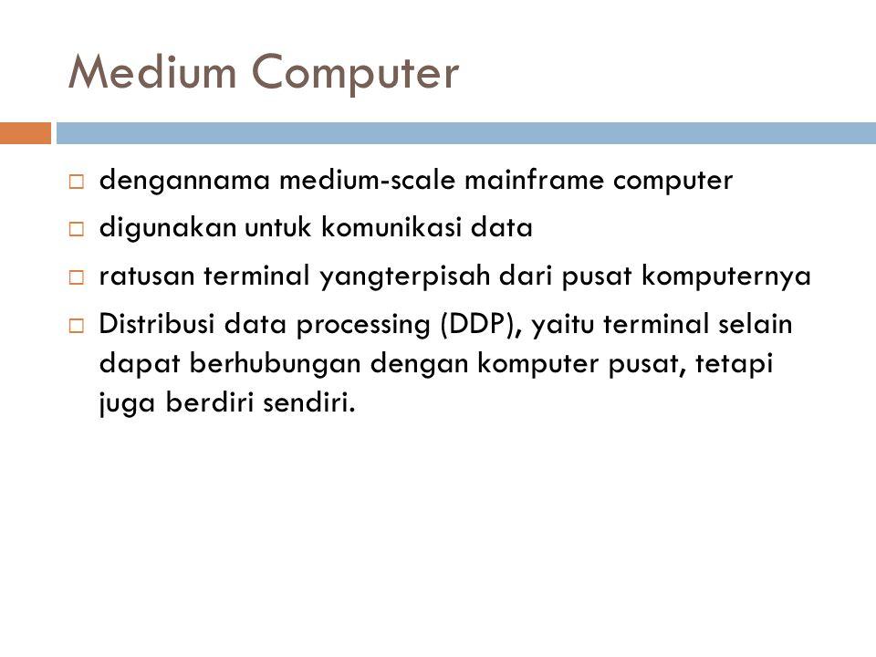 Medium Computer  dengannama medium-scale mainframe computer  digunakan untuk komunikasi data  ratusan terminal yangterpisah dari pusat komputernya