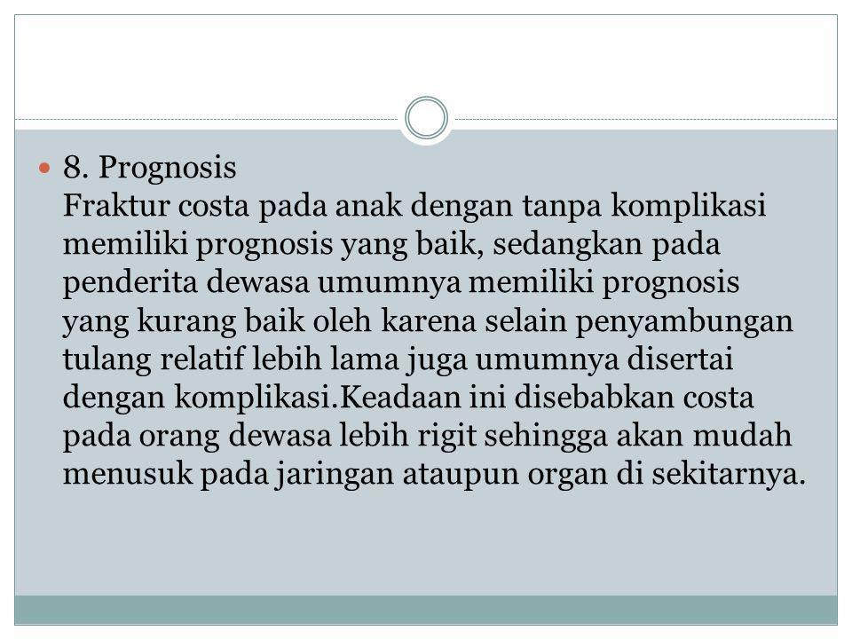 8. Prognosis Fraktur costa pada anak dengan tanpa komplikasi memiliki prognosis yang baik, sedangkan pada penderita dewasa umumnya memiliki prognosis