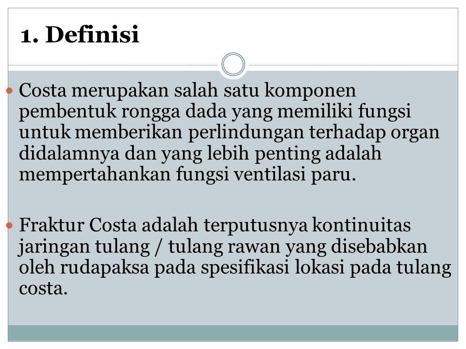 1. Definisi Costa merupakan salah satu komponen pembentuk rongga dada yang memiliki fungsi untuk memberikan perlindungan terhadap organ didalamnya dan
