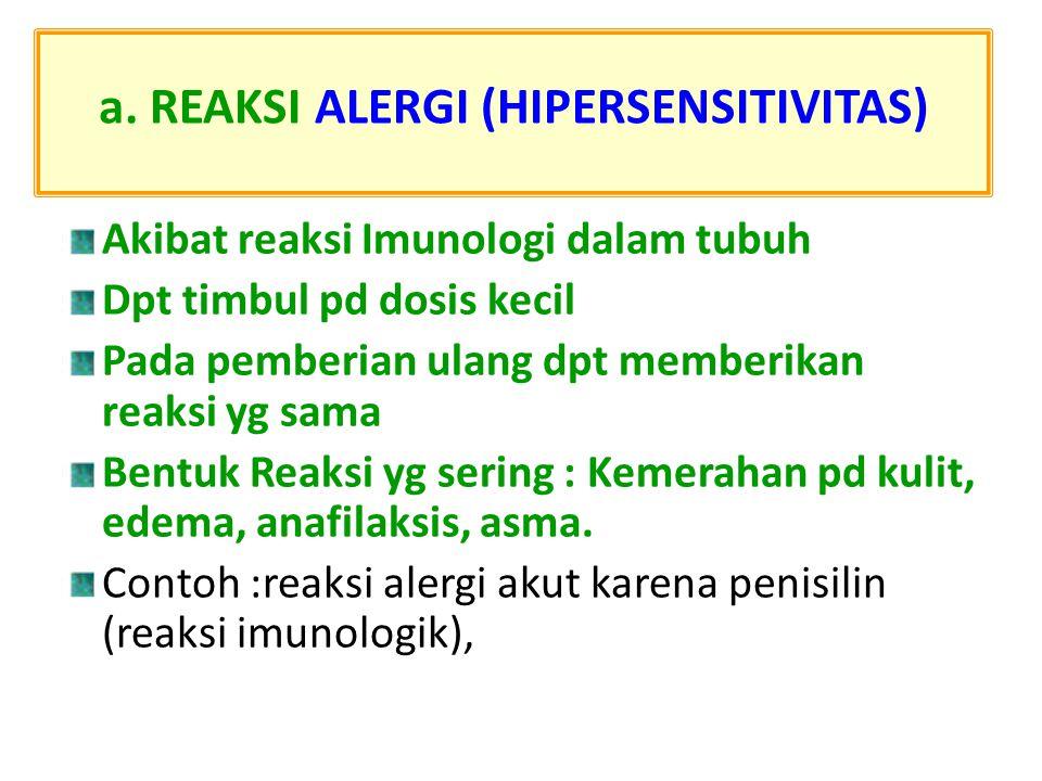a. REAKSI ALERGI (HIPERSENSITIVITAS) Akibat reaksi Imunologi dalam tubuh Dpt timbul pd dosis kecil Pada pemberian ulang dpt memberikan reaksi yg sama