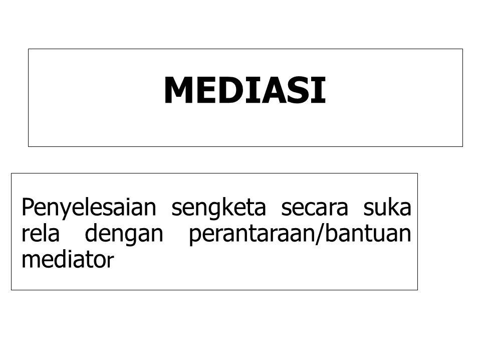 MEDIASI Penyelesaian sengketa secara suka rela dengan perantaraan/bantuan mediato r