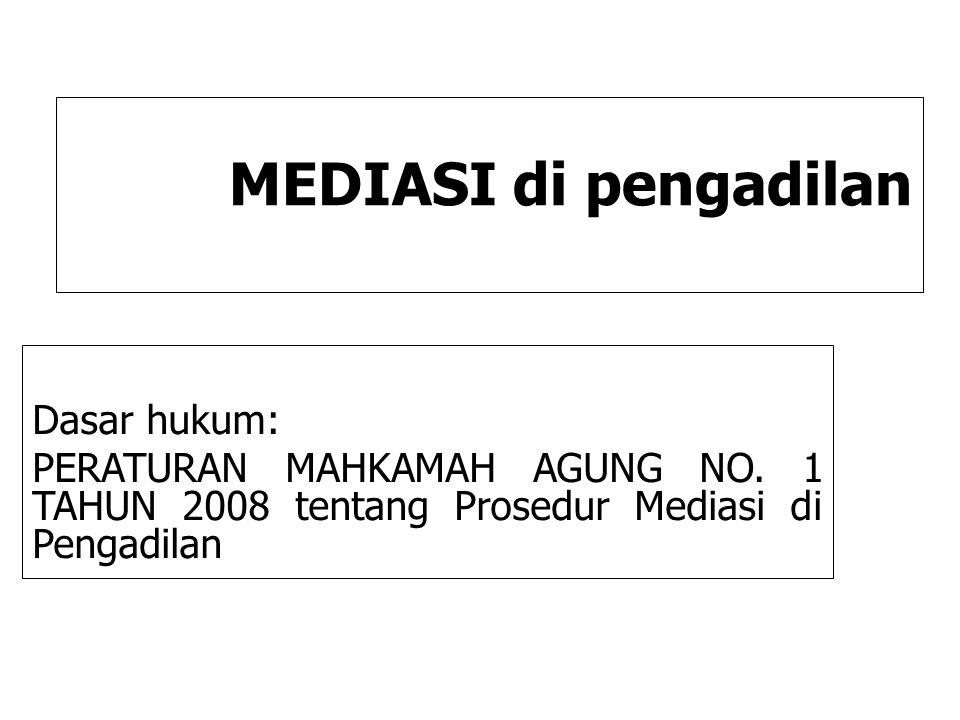 MEDIASI di pengadilan Dasar hukum: PERATURAN MAHKAMAH AGUNG NO. 1 TAHUN 2008 tentang Prosedur Mediasi di Pengadilan