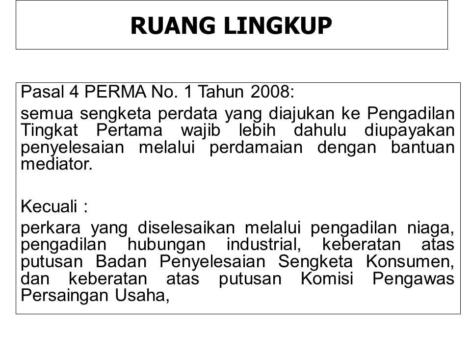 RUANG LINGKUP Pasal 4 PERMA No. 1 Tahun 2008: semua sengketa perdata yang diajukan ke Pengadilan Tingkat Pertama wajib lebih dahulu diupayakan penyele
