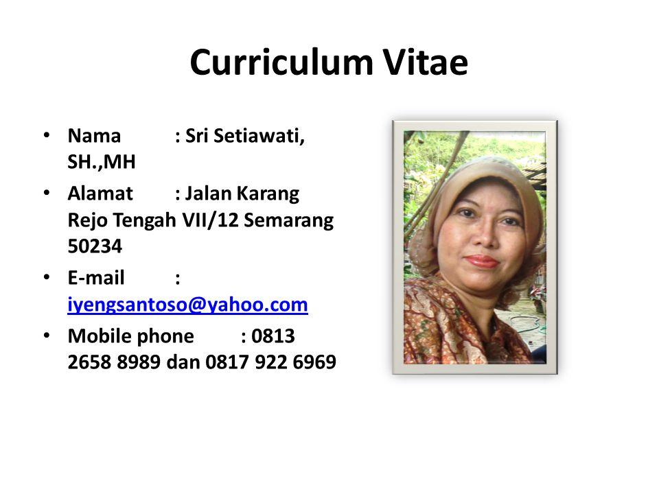 Nama: Sri Setiawati, SH.,MH Alamat: Jalan Karang Rejo Tengah VII/12 Semarang 50234 E-mail : iyengsantoso@yahoo.com iyengsantoso@yahoo.com Mobile phone