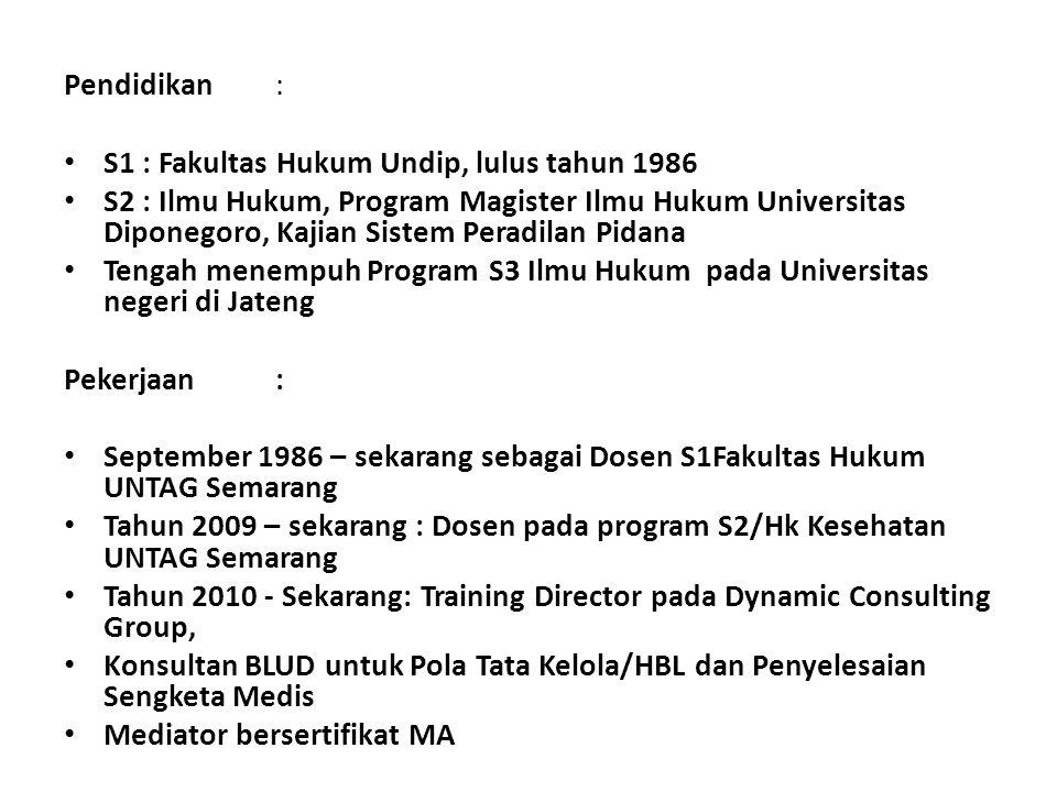 Pendidikan: S1 : Fakultas Hukum Undip, lulus tahun 1986 S2 : Ilmu Hukum, Program Magister Ilmu Hukum Universitas Diponegoro, Kajian Sistem Peradilan P