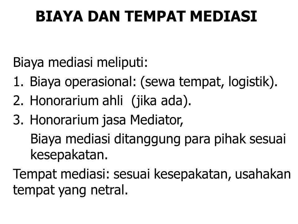BIAYA DAN TEMPAT MEDIASI Biaya mediasi meliputi: 1.Biaya operasional: (sewa tempat, logistik). 2.Honorarium ahli (jika ada). 3.Honorarium jasa Mediato