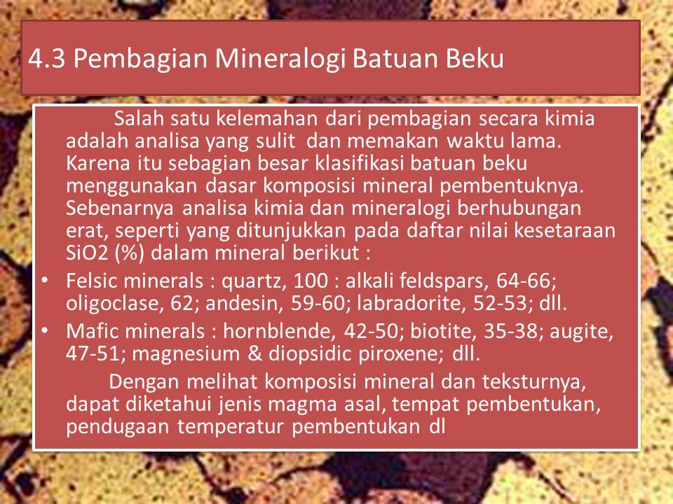 4.3 Pembagian Mineralogi Batuan Beku Salah satu kelemahan dari pembagian secara kimia adalah analisa yang sulit dan memakan waktu lama. Karena itu seb
