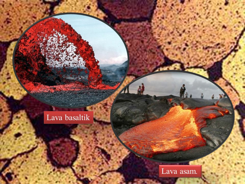 Lava basaltik Lava asam.