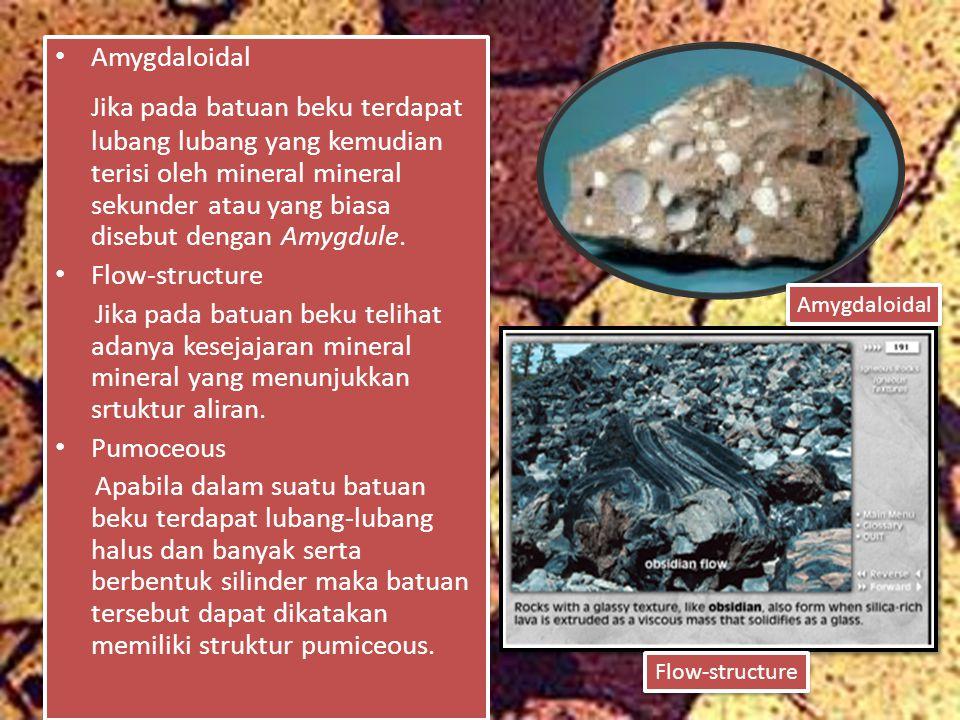 Amygdaloidal Jika pada batuan beku terdapat lubang lubang yang kemudian terisi oleh mineral mineral sekunder atau yang biasa disebut dengan Amygdule.