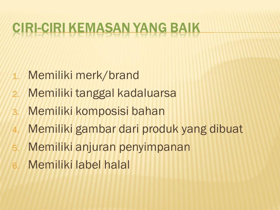 1.Memiliki merk/brand 2. Memiliki tanggal kadaluarsa 3.