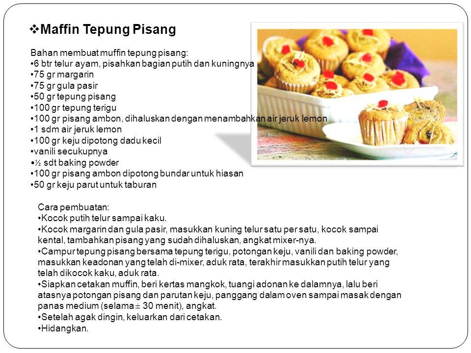  Maffin Tepung Pisang Bahan membuat muffin tepung pisang: 6 btr telur ayam, pisahkan bagian putih dan kuningnya 75 gr margarin 75 gr gula pasir 50 gr