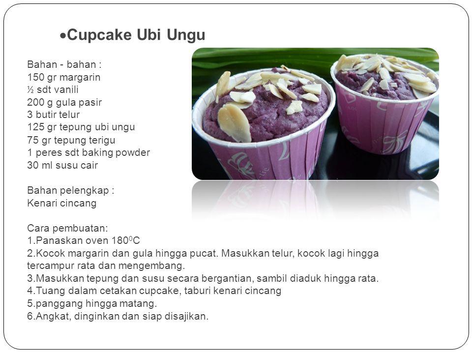  Cupcake Ubi Ungu Bahan - bahan : 150 gr margarin ½ sdt vanili 200 g gula pasir 3 butir telur 125 gr tepung ubi ungu 75 gr tepung terigu 1 peres sdt
