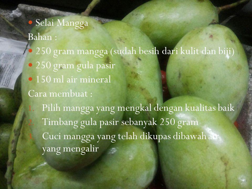 Selai Mangga Bahan : 250 gram mangga (sudah besih dari kulit dan biji) 250 gram gula pasir 150 ml air mineral Cara membuat : 1. Pilih mangga yang meng
