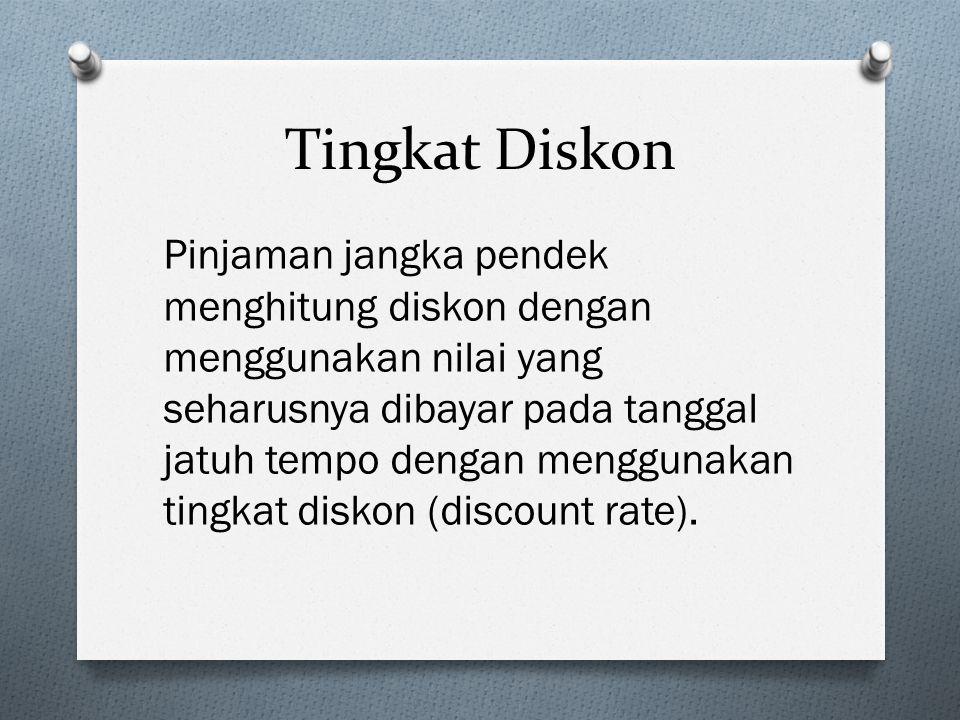 Tingkat Diskon Pinjaman jangka pendek menghitung diskon dengan menggunakan nilai yang seharusnya dibayar pada tanggal jatuh tempo dengan menggunakan tingkat diskon (discount rate).