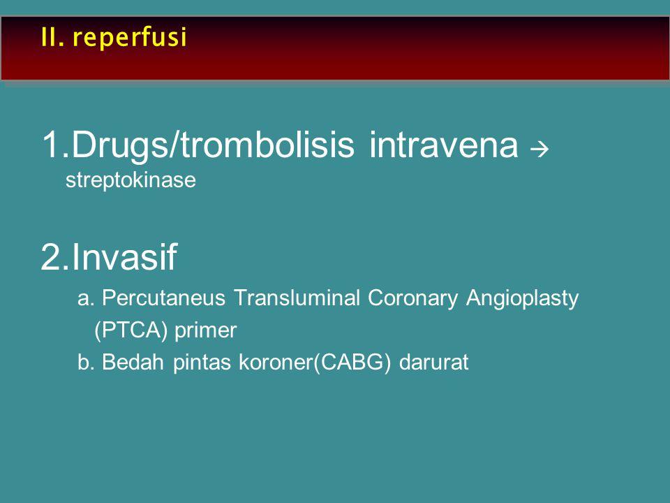 II. reperfusi 1.Drugs/trombolisis intravena  streptokinase 2.Invasif a. Percutaneus Transluminal Coronary Angioplasty (PTCA) primer b. Bedah pintas k
