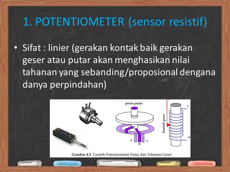1. POTENTIOMETER (sensor resistif) Sifat : linier (gerakan kontak baik gerakan geser atau putar akan menghasikan nilai tahanan yang sebanding/proposio
