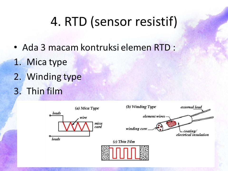 4. RTD (sensor resistif) Ada 3 macam kontruksi elemen RTD : 1.Mica type 2.Winding type 3.Thin film
