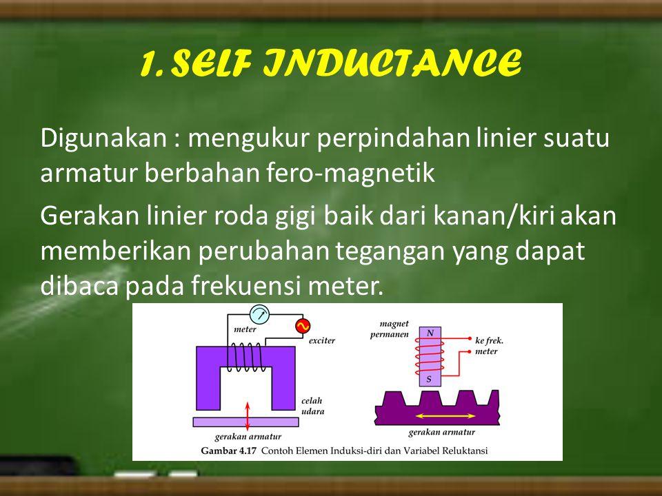 1. SELF INDUCTANCE Digunakan : mengukur perpindahan linier suatu armatur berbahan fero-magnetik Gerakan linier roda gigi baik dari kanan/kiri akan mem